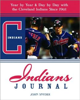 Indians Journal: Year by Year & Day by Day with the Cleveland Indians Since 1887