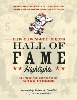 Cincinnati Reds Hall of Fame Highlights: Memorable Moments in Team History as Heard on the Reds Radio Network