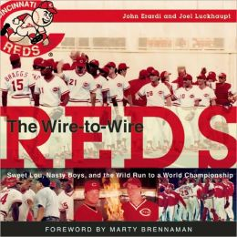 The Wire-to-Wire Reds: Sweet Lou, Nasty Boys, and the Wild Run to a World Championship