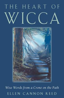 The Heart of Wicca: Wise Words from a Crone on the Path