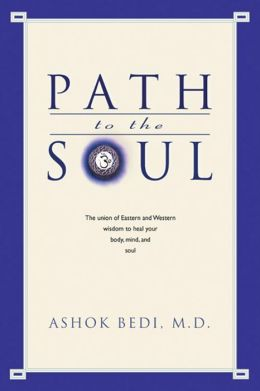 Path to the Soul: The Union of Eastern and Western Wisdom to Heal Your Body, Mind and Soul