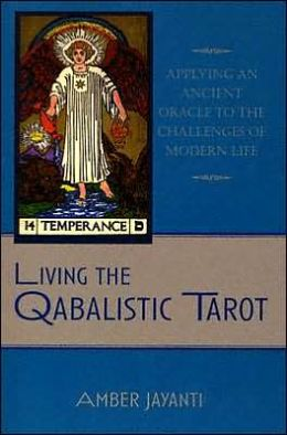Living the Qabalistic Tarot: Applying an Ancient Oracle to the Challenges of Modern Life