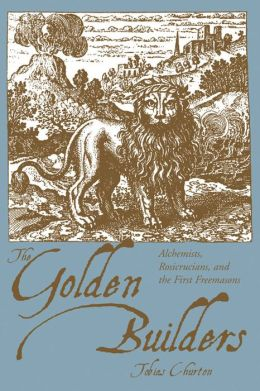 The Golden Builders: Alchemists, Rosicrucians and the First Freemasons