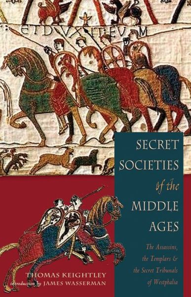 Secret Societies of the Middle Ages: Assassins, Templars, and Westphalian Tribunals