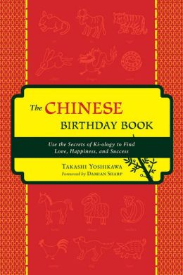 Chinese Birthday Book: How to Use the Secrets of Ki-ology to Find Love, Happiness and Sucess