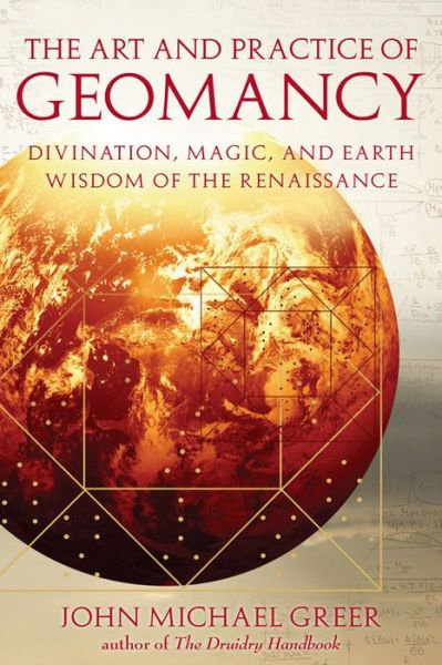 Art and Practice of Geomancy Divination, Magic, and Earth Wisdom of the Renaissance