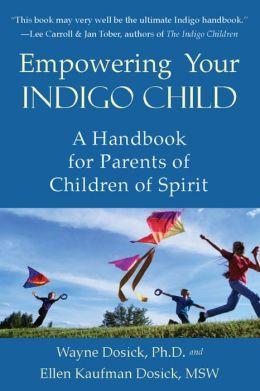 Empowering Your Indigo Child A Handbook for Parents of Children of Spirit