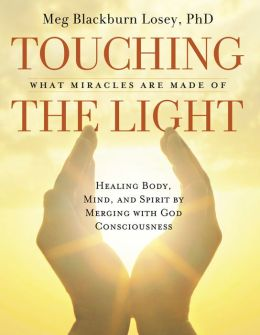 Touching the Light Healing Body, Mind, and Spirit by Merging with God Consciousness