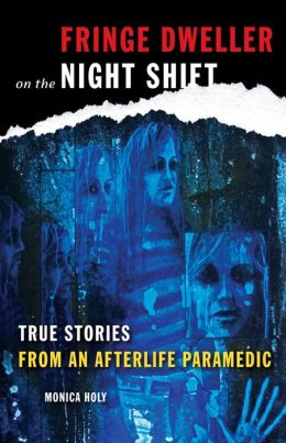 Fringe Dweller on the Night Shift: True Stories from an Afterlife Paramedic