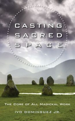 Casting Sacred Space The Core of All Magickal Work