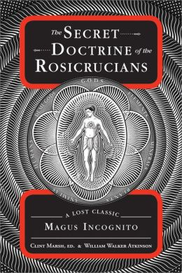 The Secret Doctrine of the Rosicrucians: A Lost Classic by Magnus Incognito