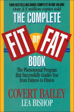 Complete Fit or Fat Book: The Phenomenal Program that Successfully Guides You from Fatness to Fitness