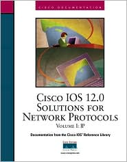 Cicsco IOS 12.0 Solutions for Network Protocols: Volume I: IP