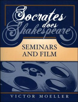 Socrates Does Shakespeare: Seminars and Film