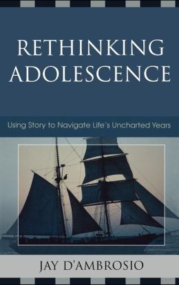 Rethinking Adolescence: Using Story to Navigate Life's Uncharted Years