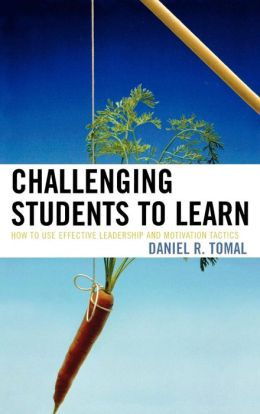 Challenging Students to Learn: How to Use Effective Leadership and Motivation Tactics