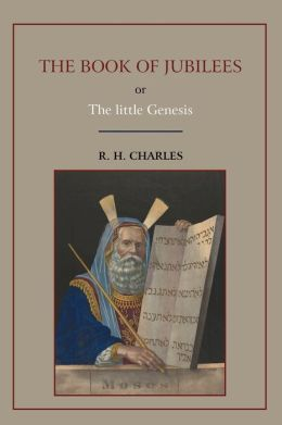 The Book Of Jubilees, Or Little Genesis