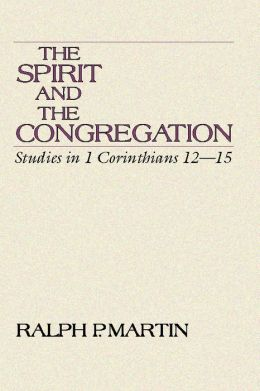 The Spirit and the Congregation: Studies in 1 Corinthians 12-15