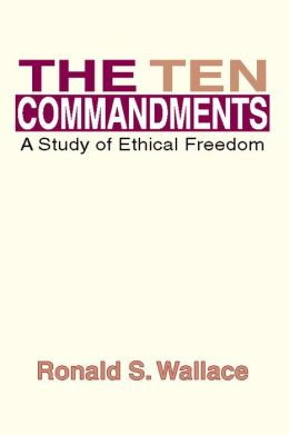 The Ten Commandments: A Study of Ethical Freedom