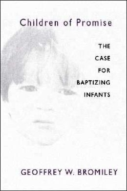 Children of Promise: The Case for Baptizing Infants