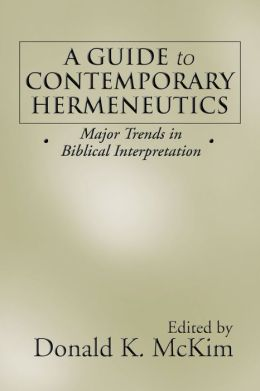 A Guide to Contemporary Hermeneutics: Major Trends in Biblical Interpretation