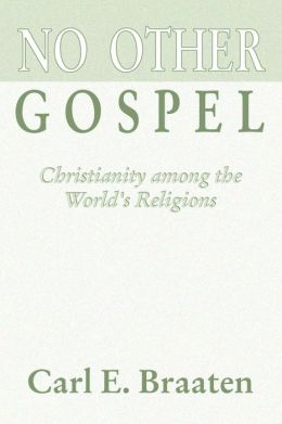 No Other Gospel: Christianity among the World's Religions