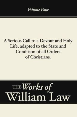 A Serious Call to a Devout and Holy Life, adapted to the State and Condition of all Orders of Christians, Volume 4