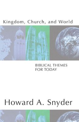 Kingdom, Church, and World: Biblical Themes for Today
