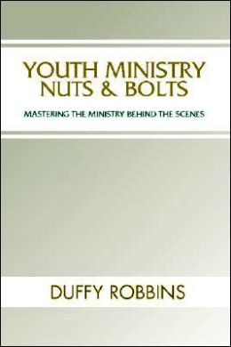 Youth Ministry Nuts and Bolts: Mastering the Ministry Behind the Scenes