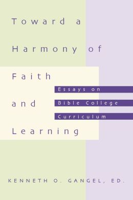 Toward a Harmony of Faith and Learning: Essays on Bible College Curriculum