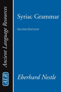 Syriac Grammar With Bibliography, Chrestomathy And Glossary (Enlarged)