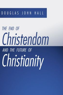 The End of Christendom and the Future of Christianity