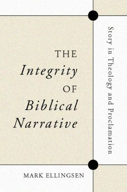 The Integrity of Biblical Narrative: Story in Theology and Proclamation