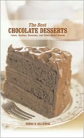 The Best Chocolate Desserts: Cakes, Cookies, Brownies, and Other Sinful Sweets