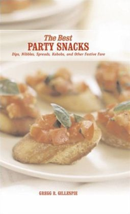 Best Party Snacks: Simple Spreads, Nibbles, and Other Festive Fare