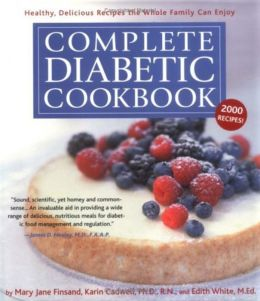 Complete Diabetic Cookbook: Healthy,Delicious Recipes the Whole Family Can Enjoy