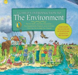 A Child's Introduction to the Environment: The Air, Earth, and Sea Around Us- Plus Experiments, Projects, and Activities YOU Can Do to Help Our Planet!