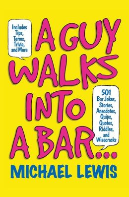 A Guy Walks Into a Bar...: 501 Bar Jokes, Stories, Anecdotes, Quips, Quotes, Riddles and Wisecracks