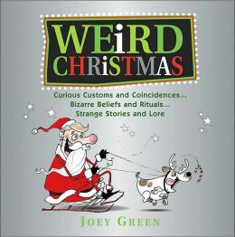 Weird Christmas: A Collection of Curious and Crazy Customs and Coincidences Concerning Christmas