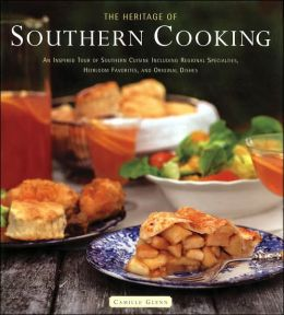 Heritage of Southern Cooking: An Inspired Tour of Southern Cuisine Including Regional Specialties, Heirloom Favorites, and Original Dishes