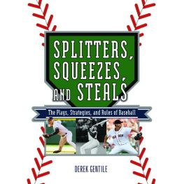 Splitters, Squeezes, and Steals: The Inside Story of Baseball's Greatest Techniques, Strategies, and Plays