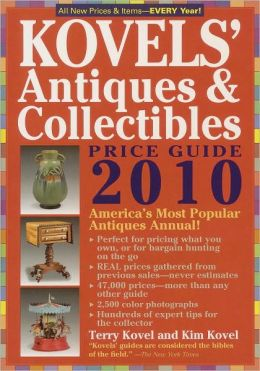 Kovels' Antiques and Collectibles Price Guide 2010: America's Bestselling and Most Up to Date Antiques Annual