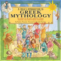 A Child's Introduction to Greek Mythology: The Stories of the Gods, Goddesses, Heroes, Monsters, and Other Mythical Creatures