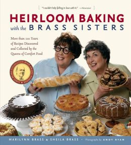 Heirloom Baking with the Brass Sisters: More than 100 Years of Recipes Discovered and Collected by the Queens of Comfort Food