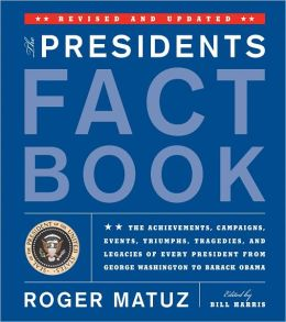 The Presidents Fact Book - The Achievements, Campaigns, Events, Triumphs, Tragedies and Legacies of Every President from George Washington to Barack Obama