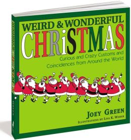 Weird and Wonderful Christmas: Curious and Crazy Customs and Coincidences From Around the World