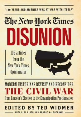 The New York Times: Disunion: Modern Scholars and Historians Revisit and Reconsider the Civil War from Fort Sumter to the Emancipation Proclamation