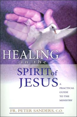 Healing in the Spirit of Jesus: A Practical Guide to the Ministry