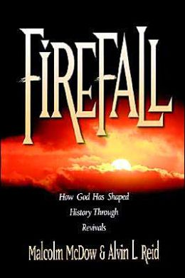 FireFall: How God Has Shaped History Through Revivals