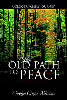 The Old Path to Peace: One Branch of the Cruger Family's Journey down the Old Path